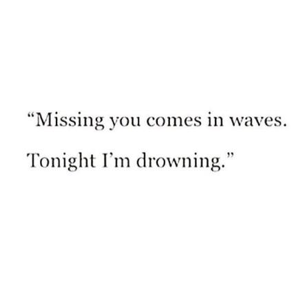 Bilderesultat for missing you is like waves tonight i'm drowning